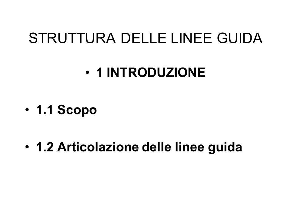 STRUTTURA DELLE LINEE GUIDA 1 INTRODUZIONE 1.1 Scopo 1.2 Articolazione delle linee guida