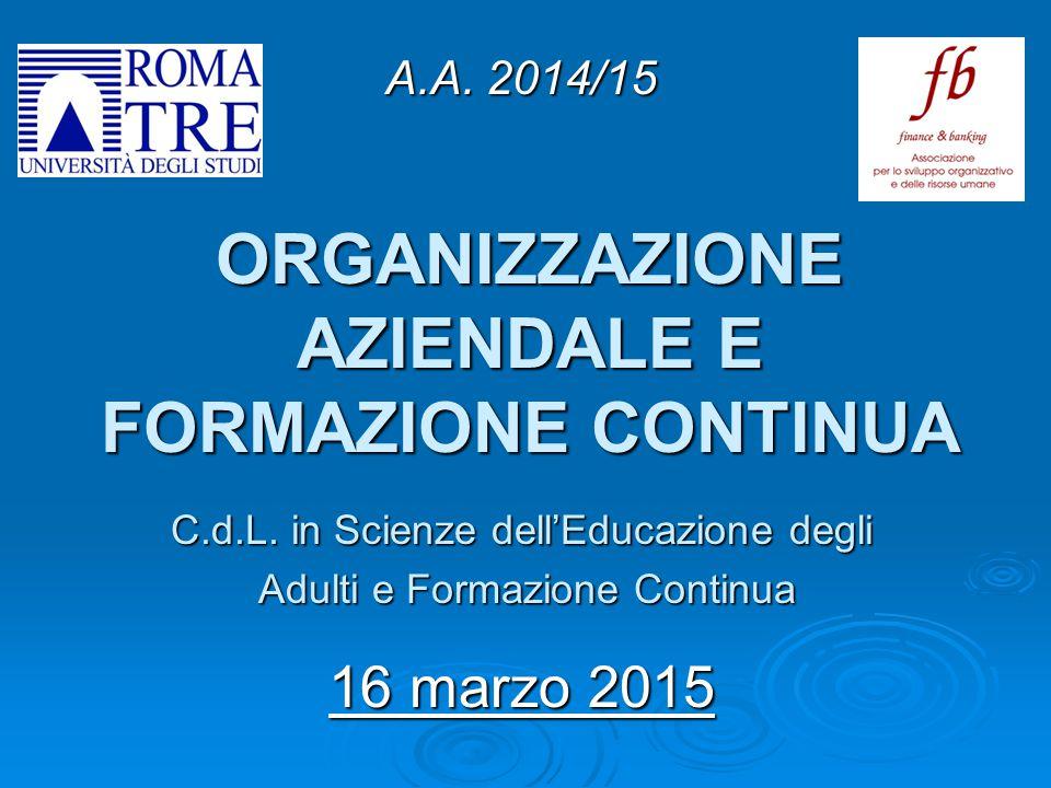ORGANIZZAZIONE AZIENDALE E FORMAZIONE CONTINUA C.d.L. in Scienze dell'Educazione degli Adulti e Formazione Continua Adulti e Formazione Continua 16 ma