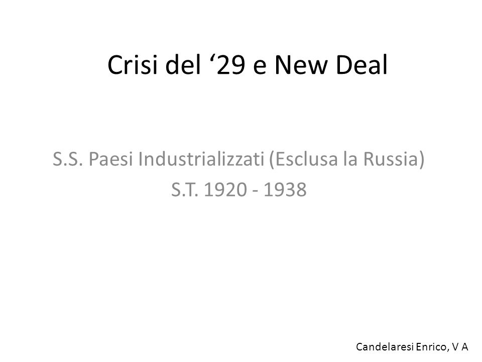 Crisi del '29 e New Deal S.S. Paesi Industrializzati (Esclusa la Russia) S.T. 1920 - 1938 Candelaresi Enrico, V A