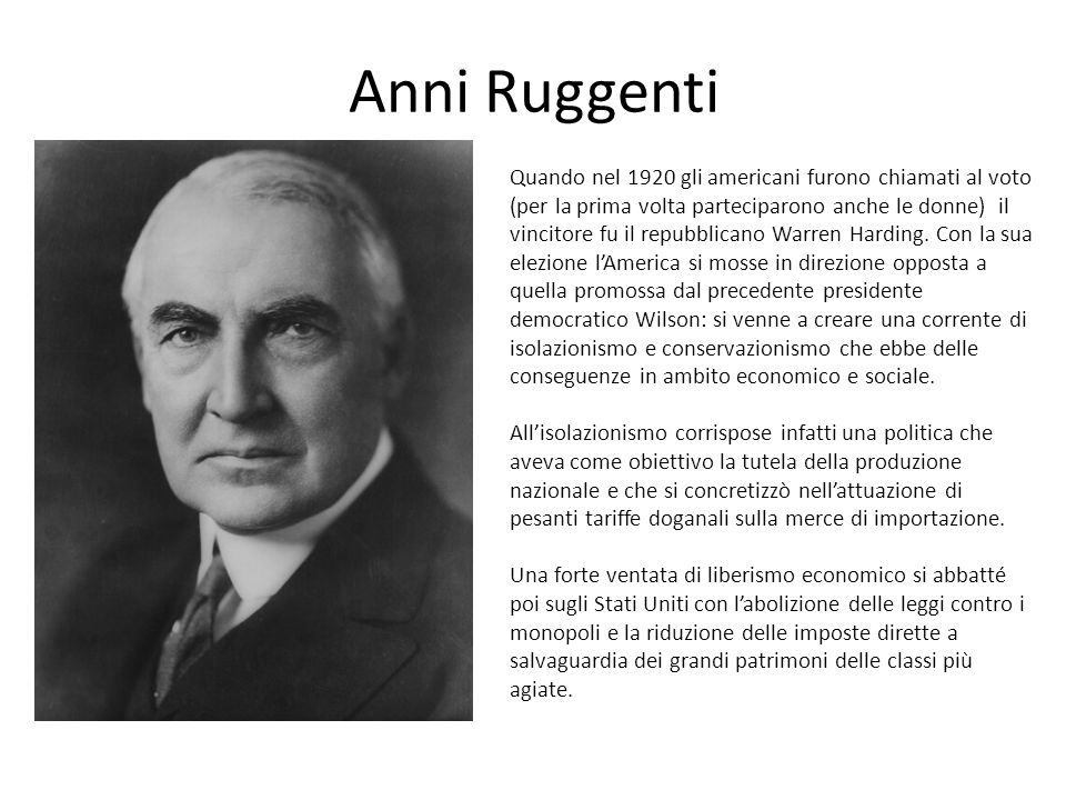 Anni Ruggenti Quando nel 1920 gli americani furono chiamati al voto (per la prima volta parteciparono anche le donne) il vincitore fu il repubblicano