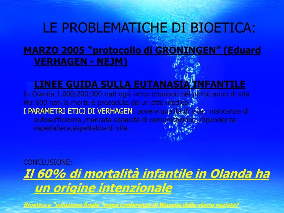 """LE PROBLEMATICHE DI BIOETICA: MARZO 2005 """"protocollo di GRONINGEN"""" (Eduard VERHAGEN - NEJM) LINEE GUIDA SULLA EUTANASIA INFANTILE In Olanda 1.000/200."""