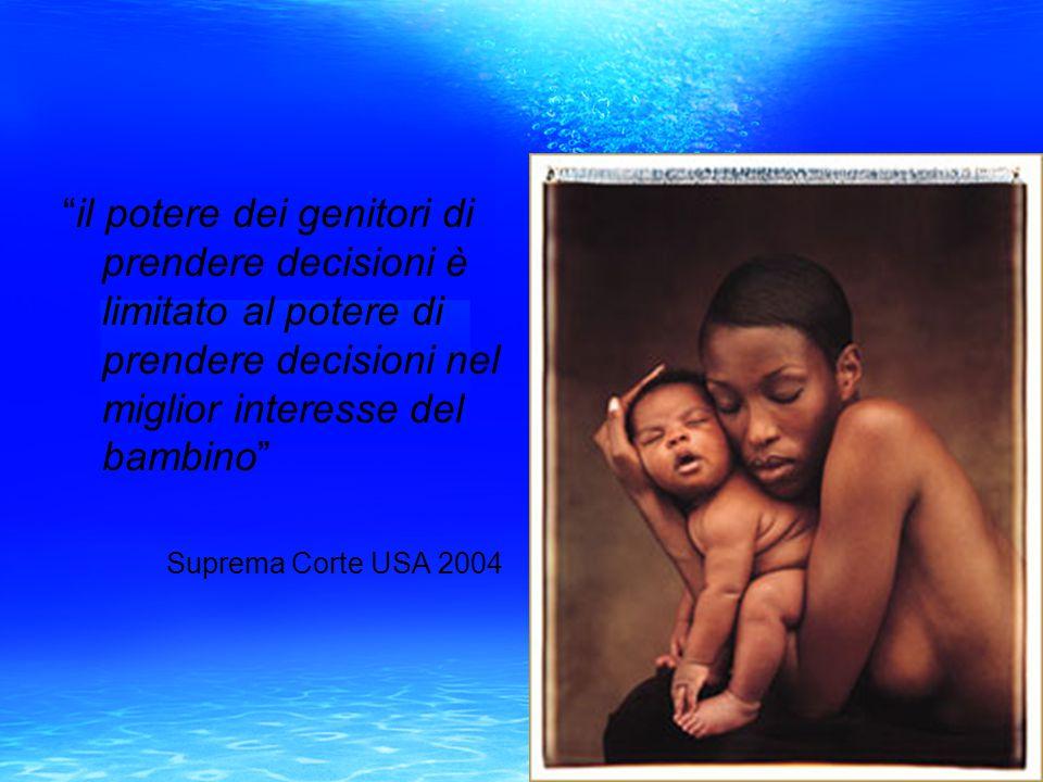 """""""il potere dei genitori di prendere decisioni è limitato al potere di prendere decisioni nel miglior interesse del bambino"""" Suprema Corte USA 2004"""