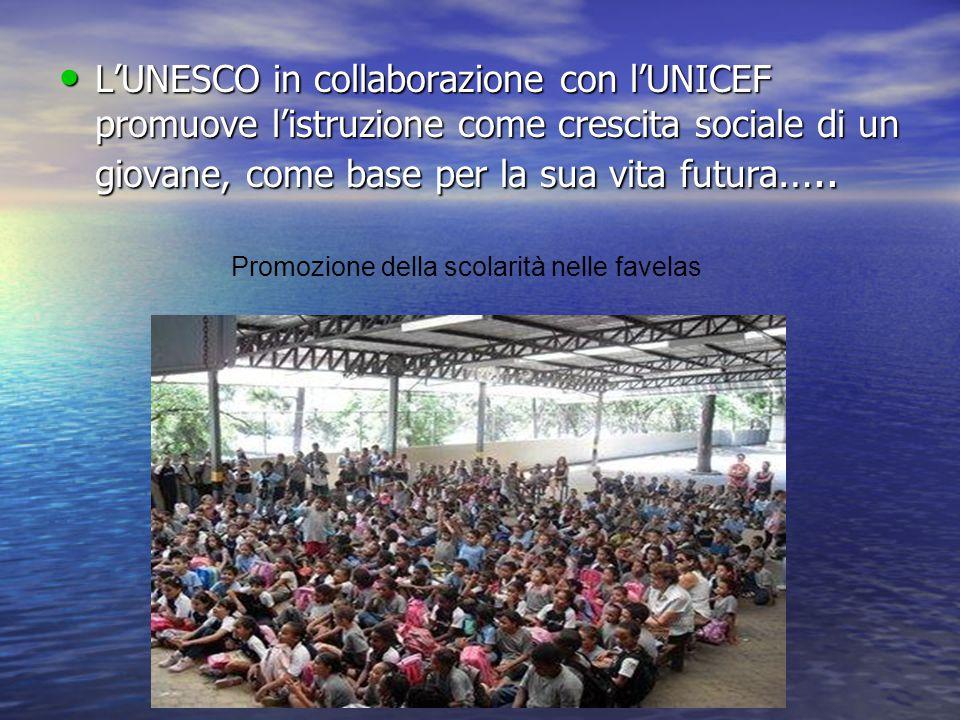 L'UNESCO in collaborazione con l'UNICEF promuove l'istruzione come crescita sociale di un giovane, come base per la sua vita futura ….. L'UNESCO in co