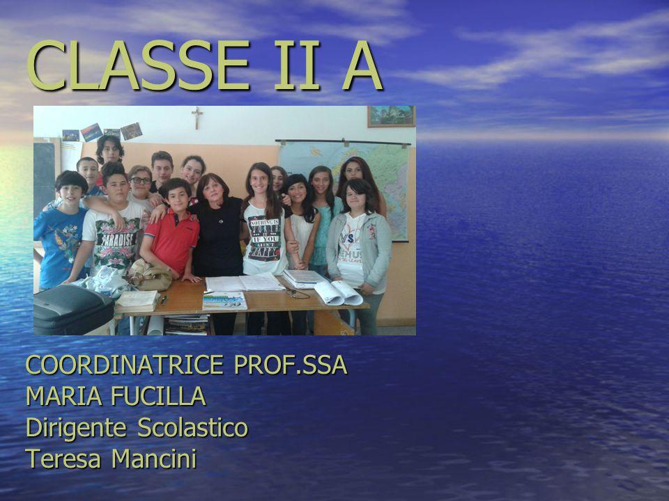 CLASSE II A COORDINATRICE PROF.SSA MARIA FUCILLA Dirigente Scolastico Teresa Mancini