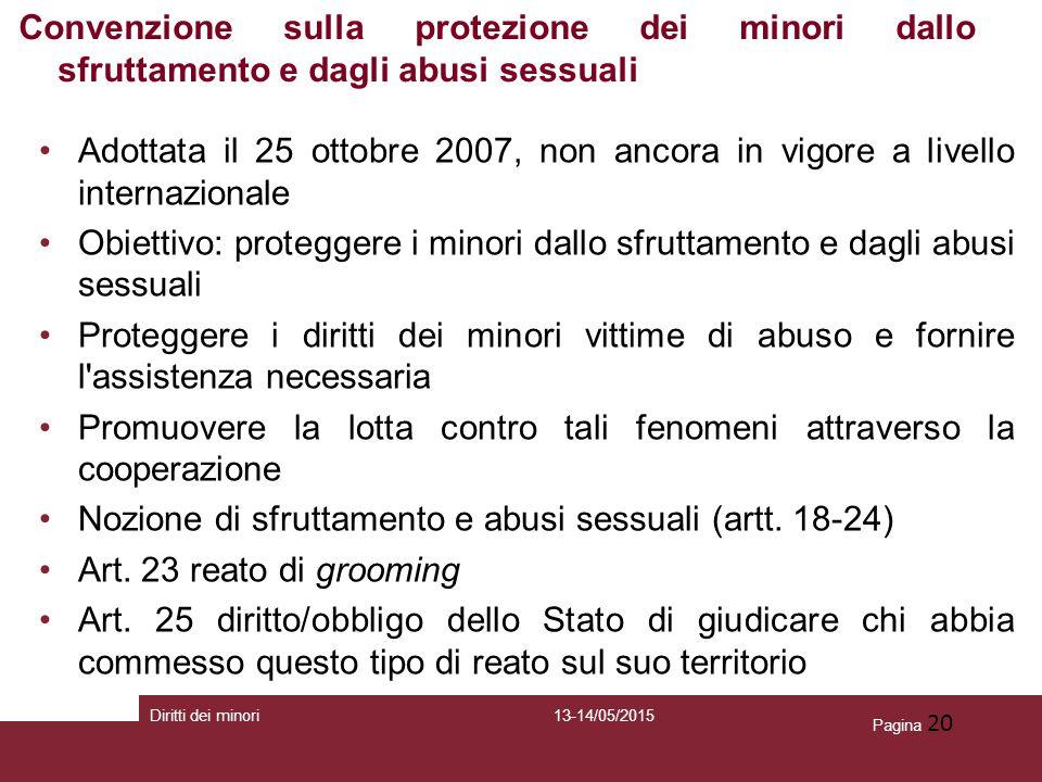 Pagina 20 Adottata il 25 ottobre 2007, non ancora in vigore a livello internazionale Obiettivo: proteggere i minori dallo sfruttamento e dagli abusi s