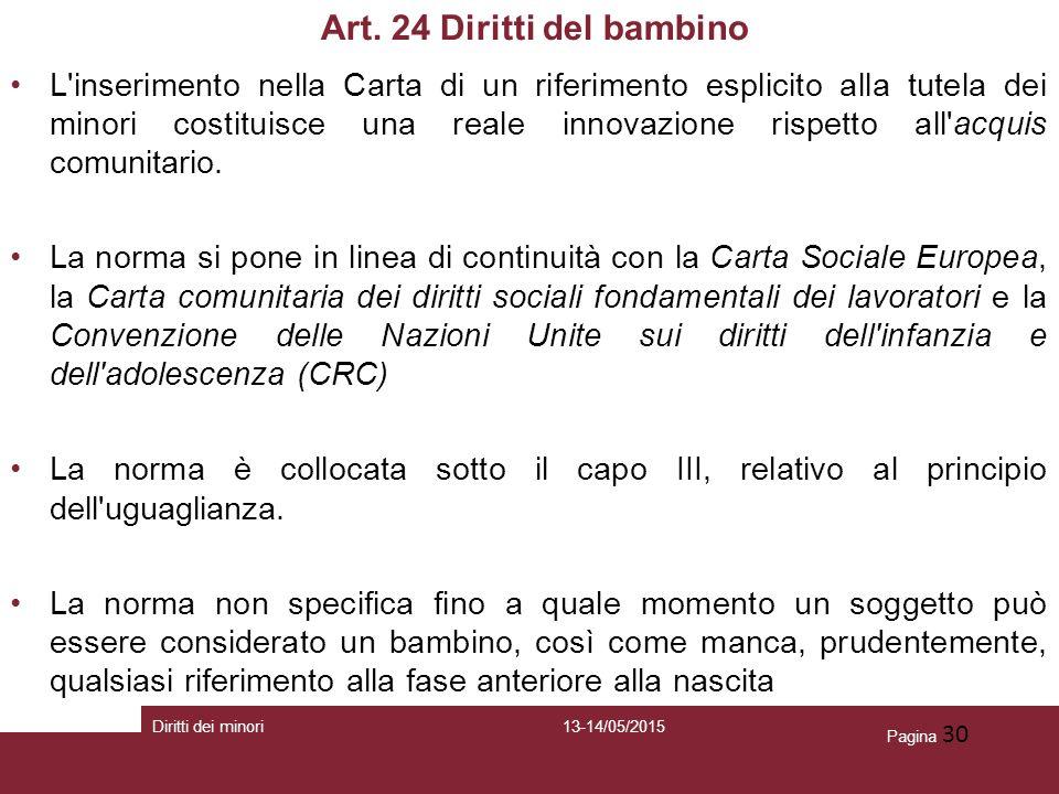 Pagina 30 Art. 24 Diritti del bambino L'inserimento nella Carta di un riferimento esplicito alla tutela dei minori costituisce una reale innovazione r