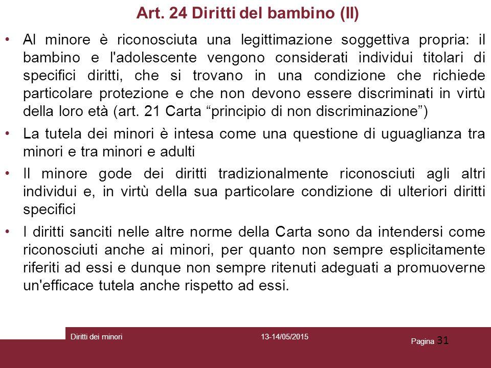 Pagina 31 Art. 24 Diritti del bambino (II) Al minore è riconosciuta una legittimazione soggettiva propria: il bambino e l'adolescente vengono consider