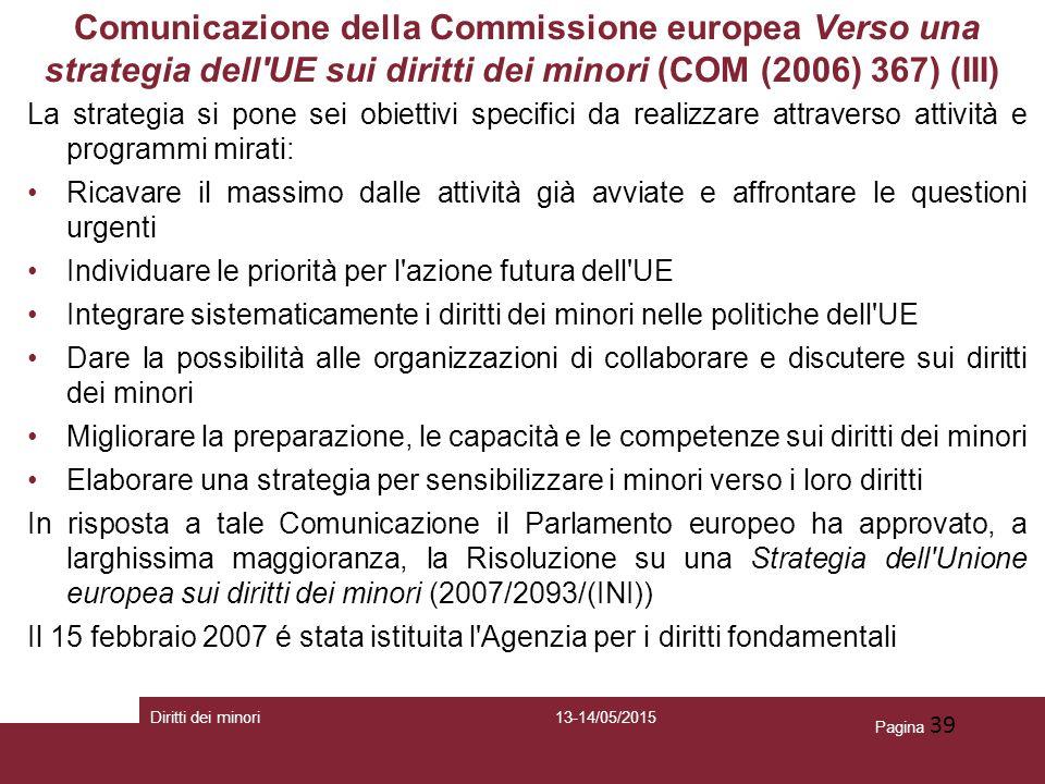 Pagina 39 Comunicazione della Commissione europea Verso una strategia dell'UE sui diritti dei minori (COM (2006) 367) (III) La strategia si pone sei o