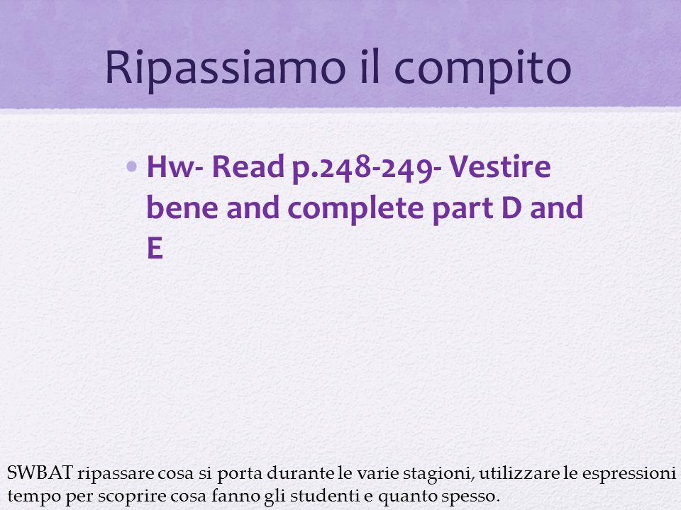 Hw- Read p.248-249- Vestire bene and complete part D and E Ripassiamo il compito SWBAT ripassare cosa si porta durante le varie stagioni, utilizzare le espressioni del tempo per scoprire cosa fanno gli studenti e quanto spesso.