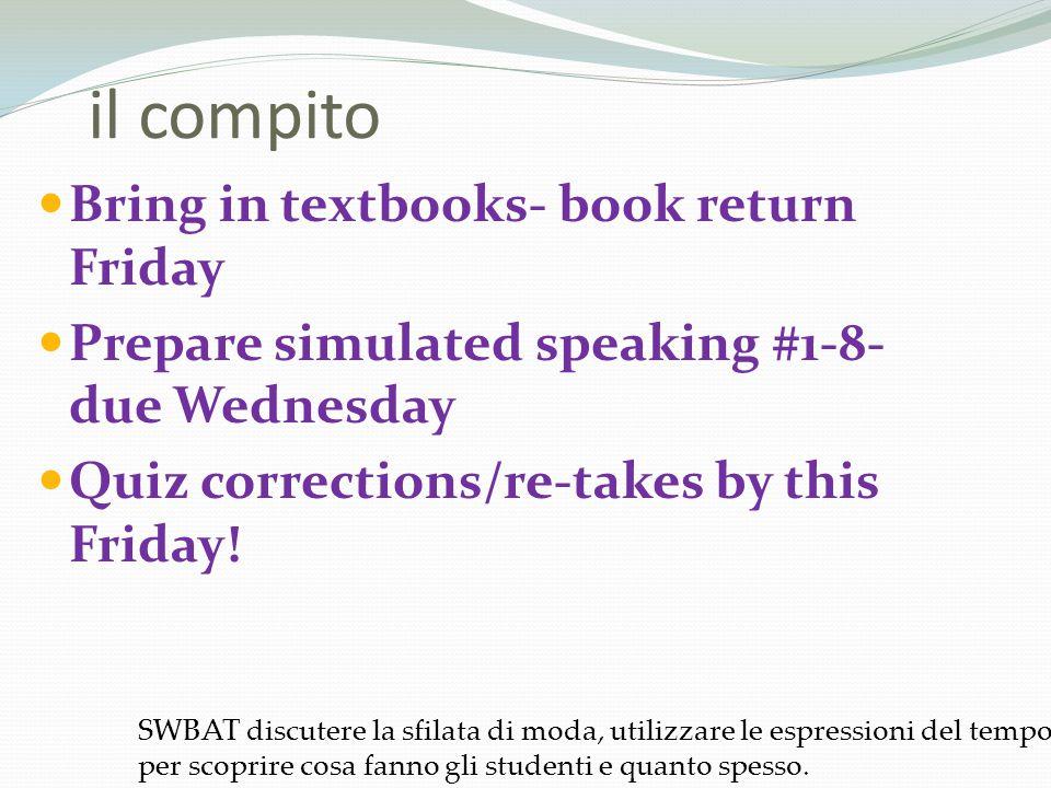 * Final exam- Period 5: June 12 th (9:20-10:50) Period 7: June 11 th (11:35-1:05) Listening/reading/writing/simulated speaking SWBAT riparare un tema della sfilata, e ricordare l'informazione utile per l'esame finale.