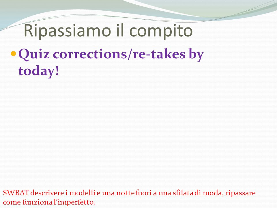 Quiz corrections/re-takes by today.