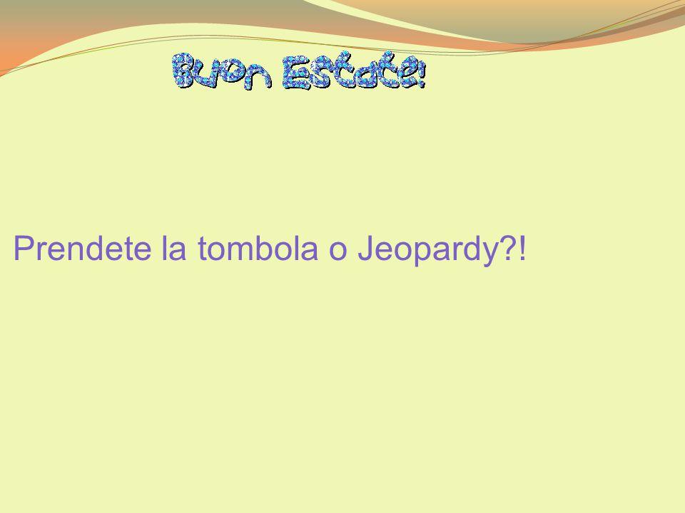 Prendete la tombola o Jeopardy?!