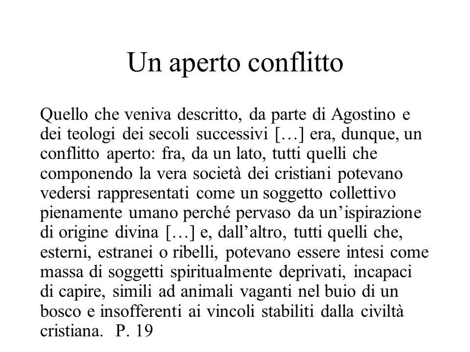 Un aperto conflitto Quello che veniva descritto, da parte di Agostino e dei teologi dei secoli successivi […] era, dunque, un conflitto aperto: fra, d