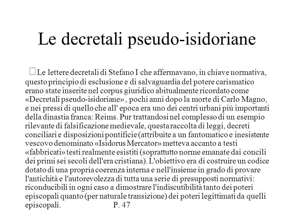 Le decretali pseudo-isidoriane Le lettere decretali di Stefano I che affermavano, in chiave normativa, questo principio di esclusione e di salvaguardi