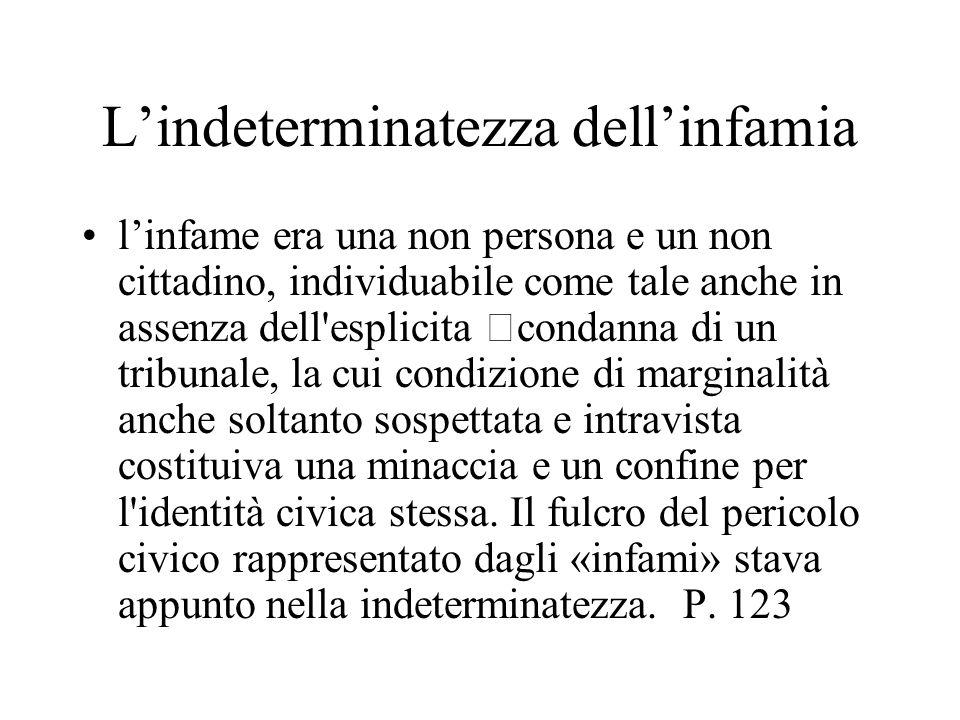 L'indeterminatezza dell'infamia l'infame era una non persona e un non cittadino, individuabile come tale anche in assenza dell'esplicita condanna di u