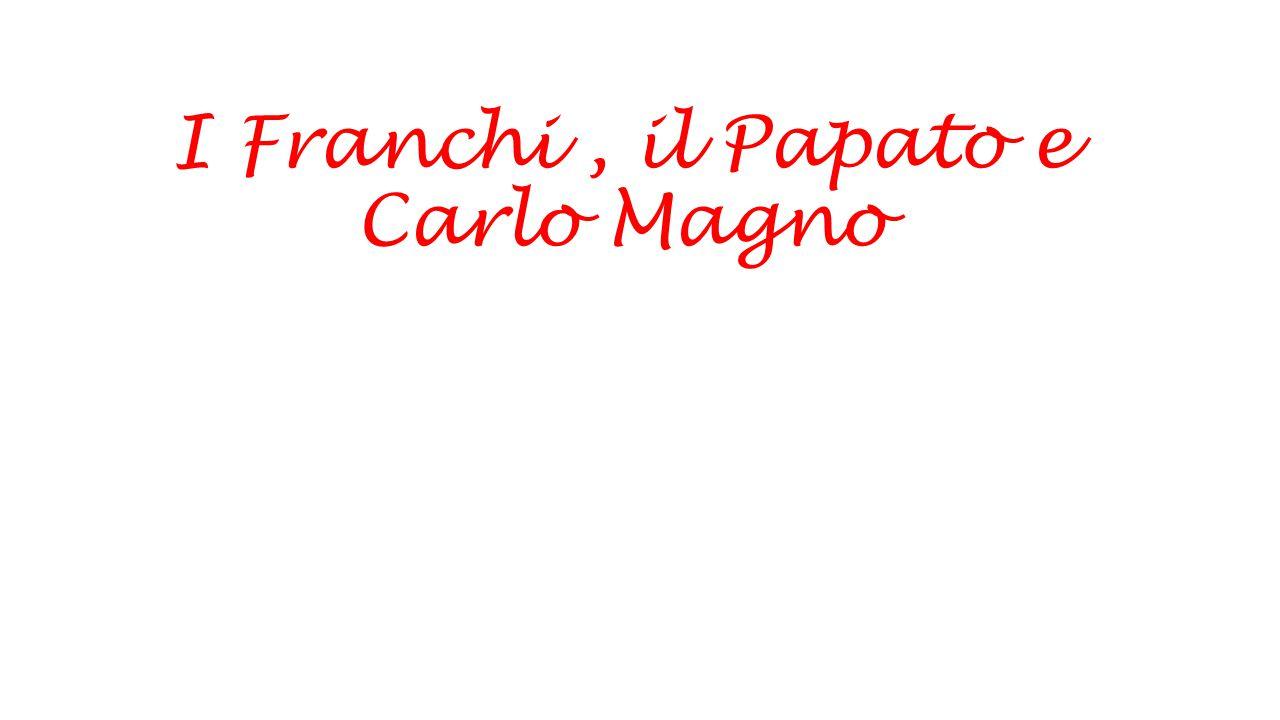 I Franchi, il Papato e Carlo Magno