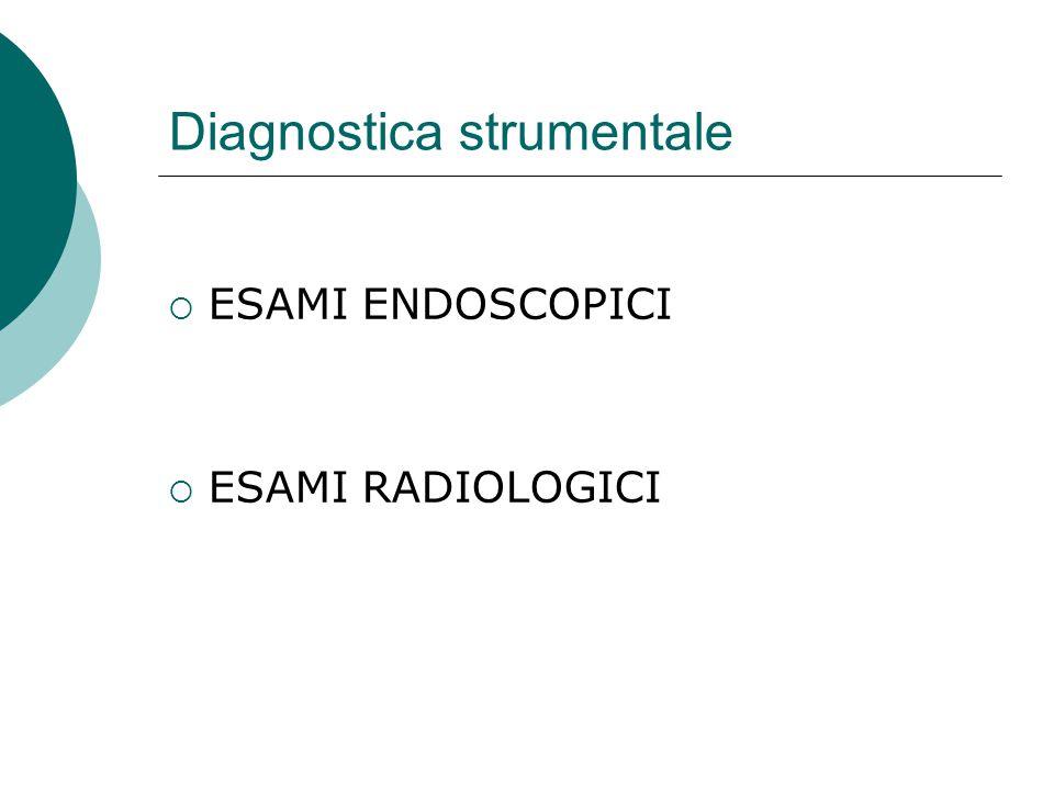 Diagnostica strumentale  ESAMI ENDOSCOPICI  ESAMI RADIOLOGICI