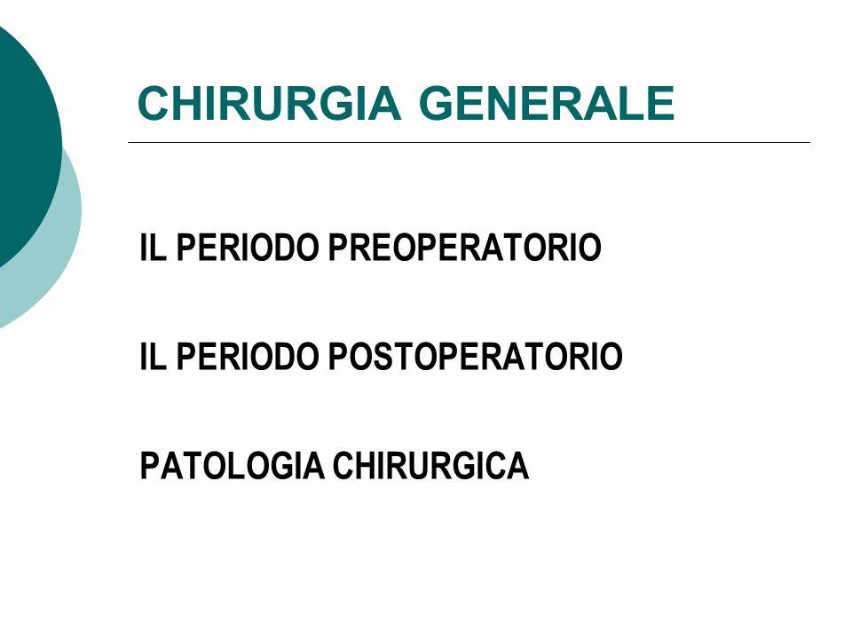 CHIRURGIA GENERALE IL PERIODO PREOPERATORIO IL PERIODO POSTOPERATORIO PATOLOGIA CHIRURGICA