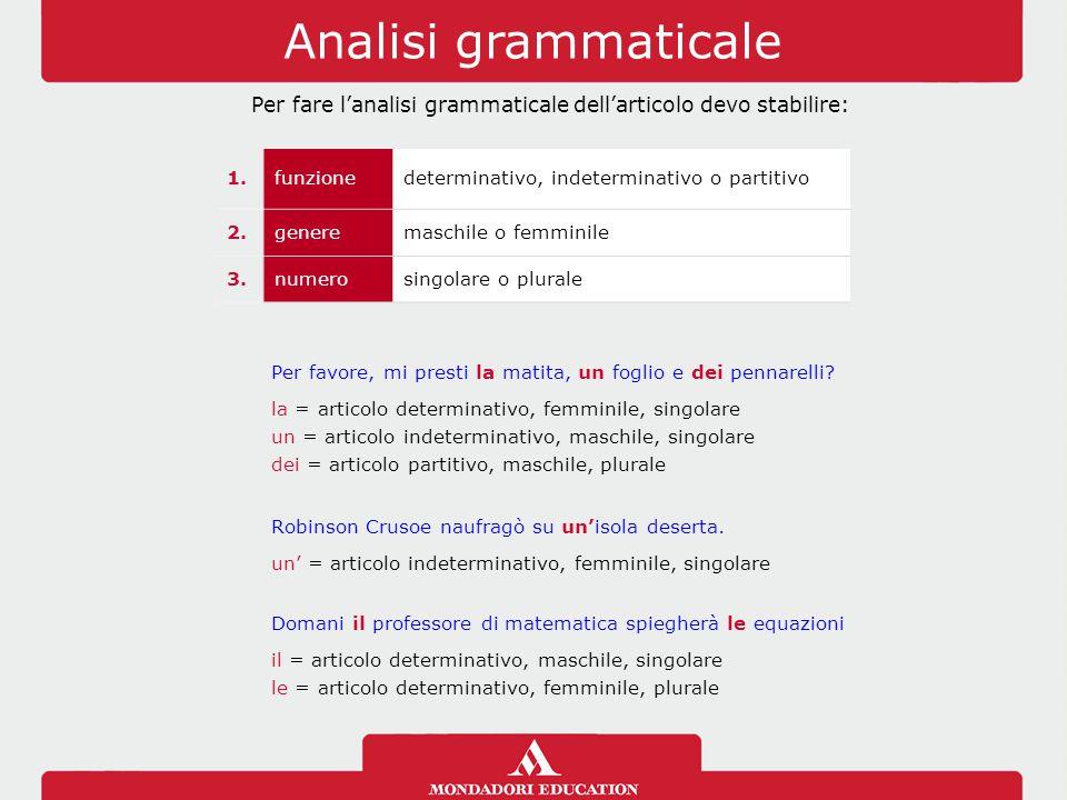 Analisi grammaticale Per fare l'analisi grammaticale dell'articolo devo stabilire: 1.funzionedeterminativo, indeterminativo o partitivo 2.generemaschi
