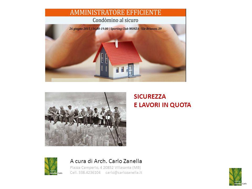 A cura di Arch. Carlo Zanella Piazza Camperio, 4 20852 Villasanta (MB) Cell. 338.4236104 carlo@carlozanella.it SICUREZZA E LAVORI IN QUOTA