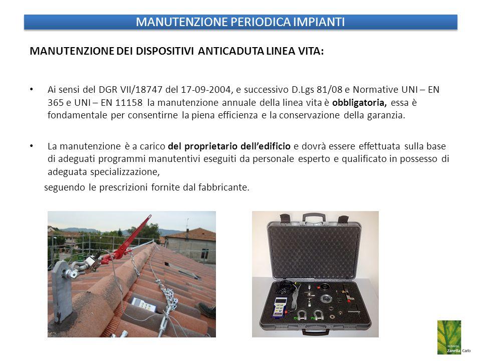 MANUTENZIONE PERIODICA IMPIANTI MANUTENZIONE DEI DISPOSITIVI ANTICADUTA LINEA VITA: Ai sensi del DGR VII/18747 del 17-09-2004, e successivo D.Lgs 81/0