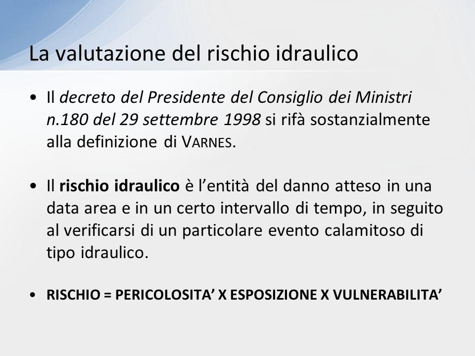Il decreto del Presidente del Consiglio dei Ministri n.180 del 29 settembre 1998 si rifà sostanzialmente alla definizione di V ARNES. Il rischio idrau