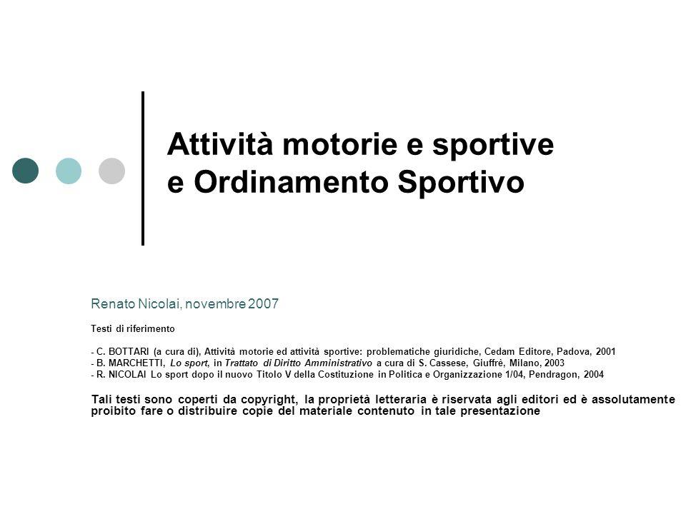 Attività Sportiva e attività motoria Sport attività ludica organizzata le cui regole sono universalmente accettate e ritenute vincolanti da coloro che la praticano Attività motoria è un più largo insieme che comprende le attività sportive