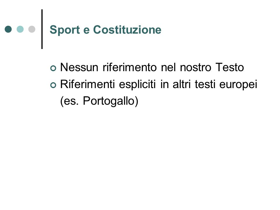 Sport e Costituzione Nessun riferimento nel nostro Testo Riferimenti espliciti in altri testi europei (es. Portogallo)