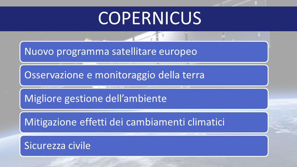 Nuovo programma satellitare europeoOsservazione e monitoraggio della terraMigliore gestione dell'ambienteMitigazione effetti dei cambiamenti climaticiSicurezza civile COPERNICUS
