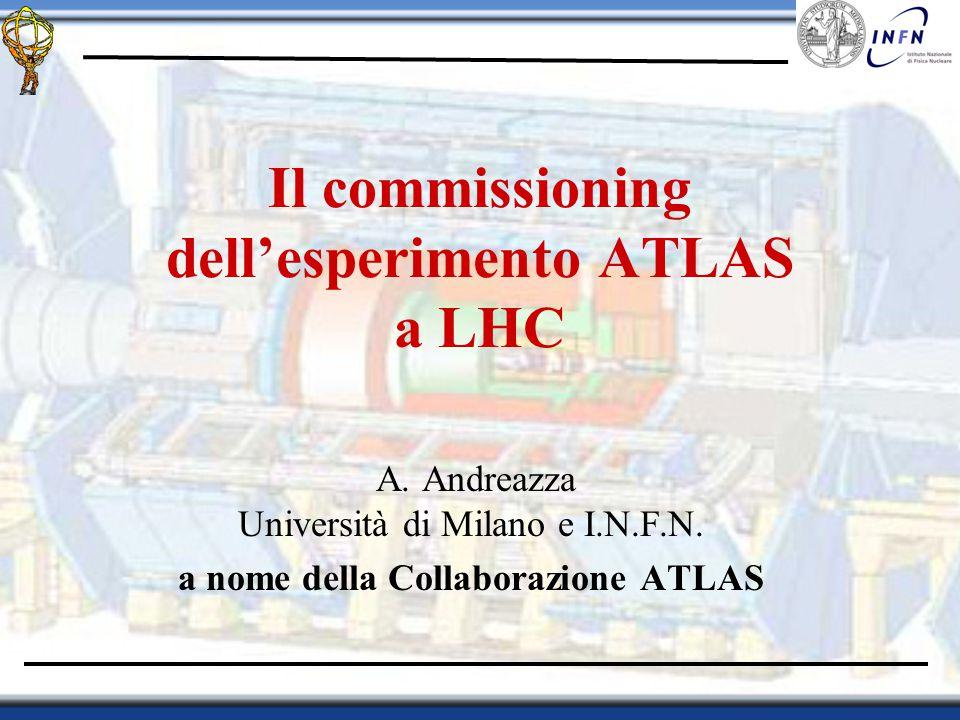 Il commissioning dell'esperimento ATLAS a LHC A. Andreazza Università di Milano e I.N.F.N.