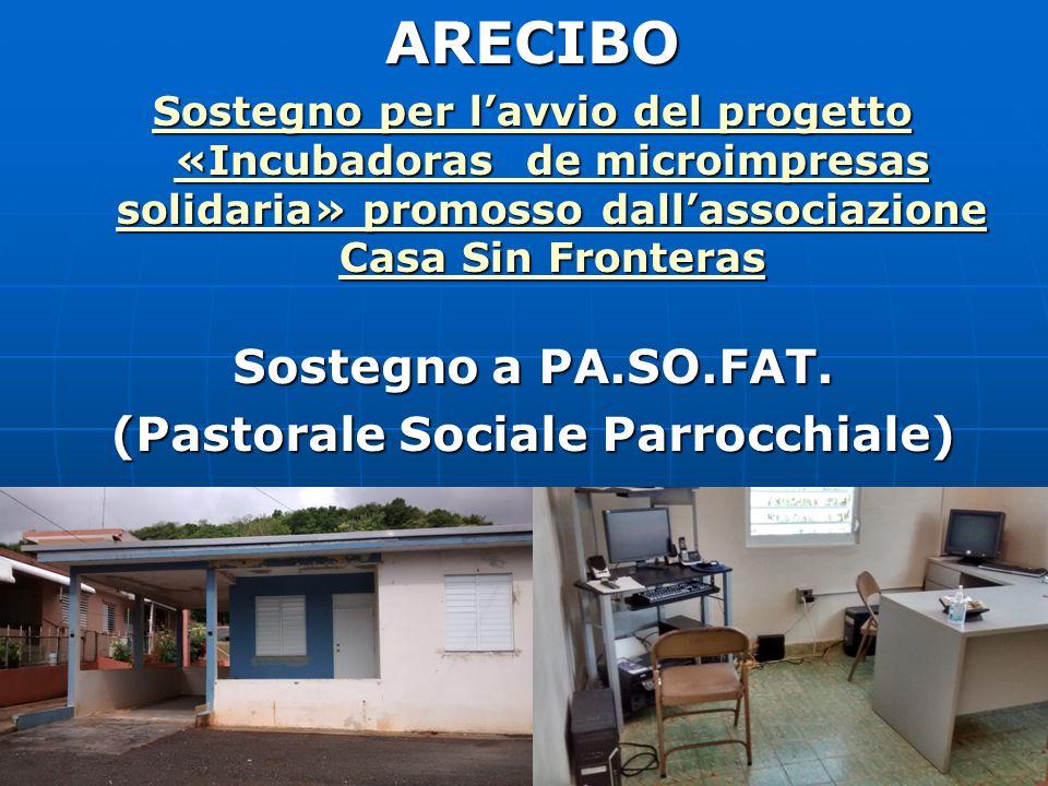 ARECIBO Sostegno per l'avvio del progetto «Incubadoras de microimpresas solidaria» promosso dall'associazione Casa Sin Fronteras Sostegno per l'avvio del progetto «Incubadoras de microimpresas solidaria» promosso dall'associazione Casa Sin Fronteras Sostegno a PA.SO.FAT.