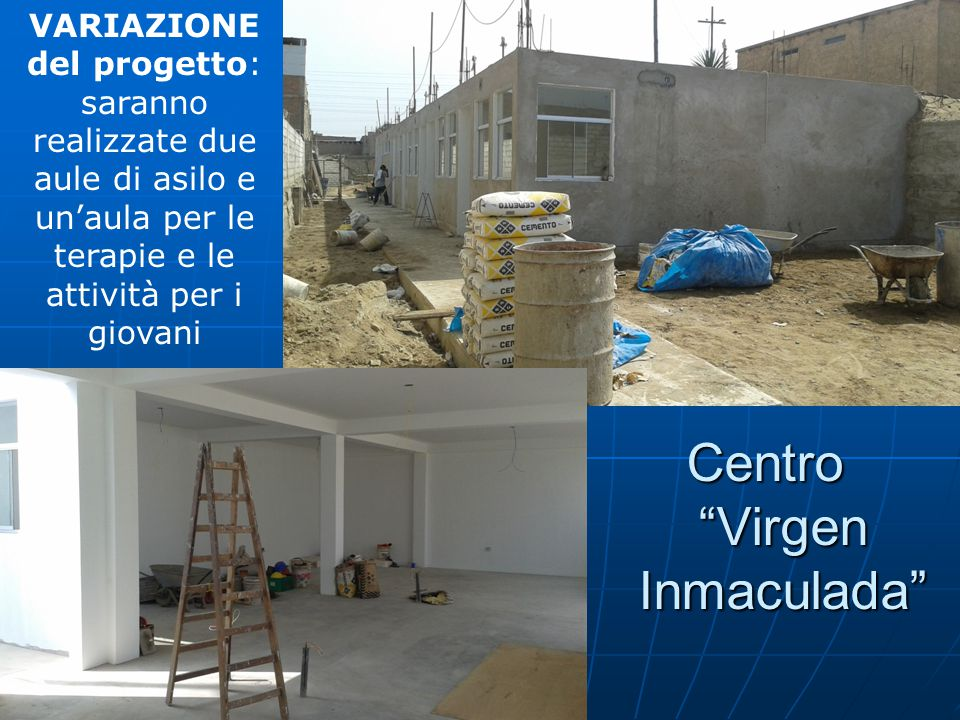 Centro Virgen Inmaculada VARIAZIONE del progetto: saranno realizzate due aule di asilo e un'aula per le terapie e le attività per i giovani