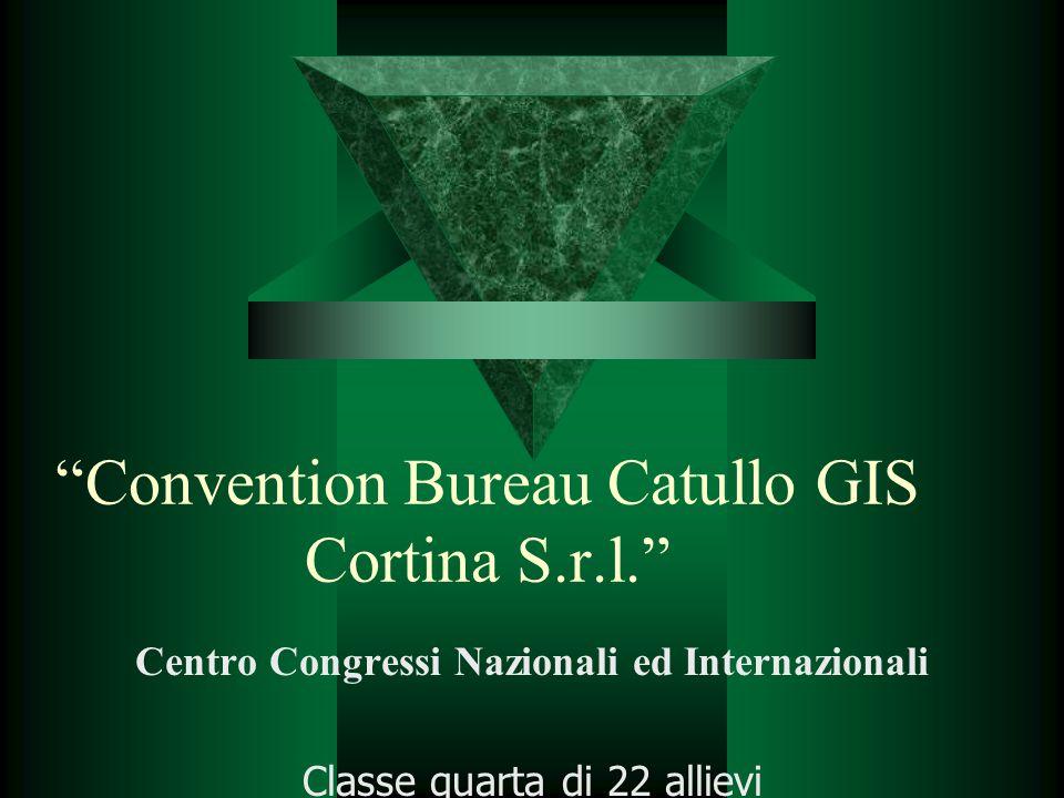 Convention Bureau Catullo GIS Cortina S.r.l. Centro Congressi Nazionali ed Internazionali Classe quarta di 22 allievi