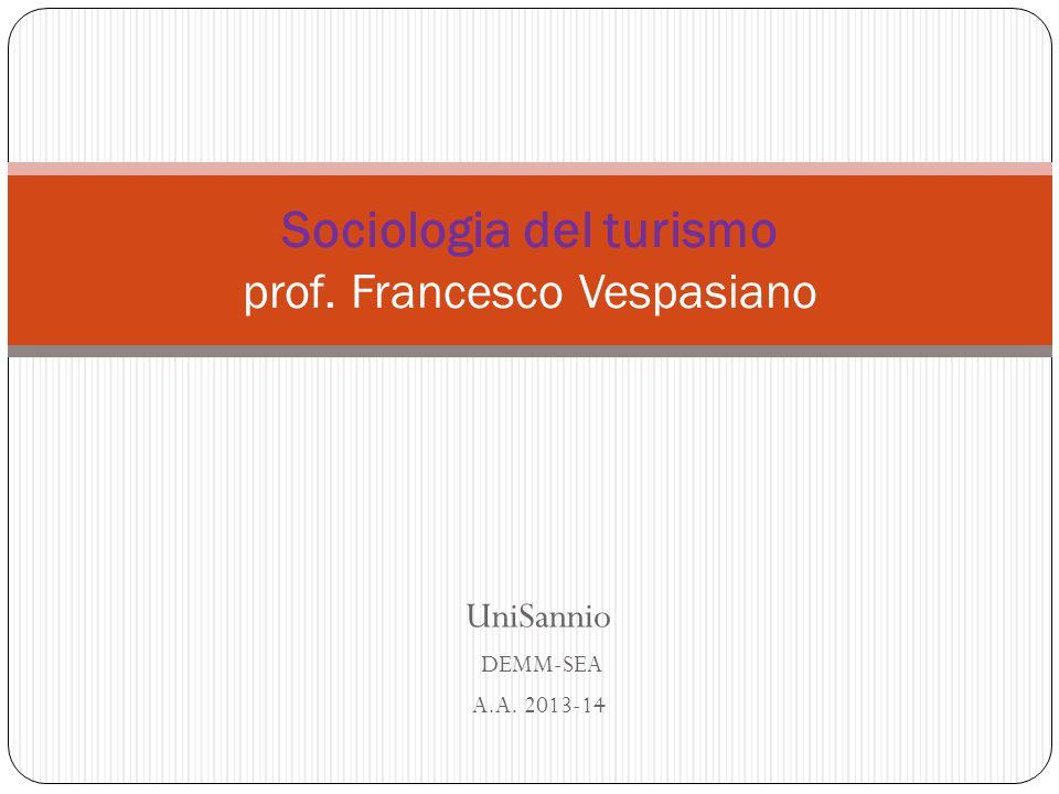 UniSannio DEMM-SEA A.A. 2013-14 Sociologia del turismo prof. Francesco Vespasiano
