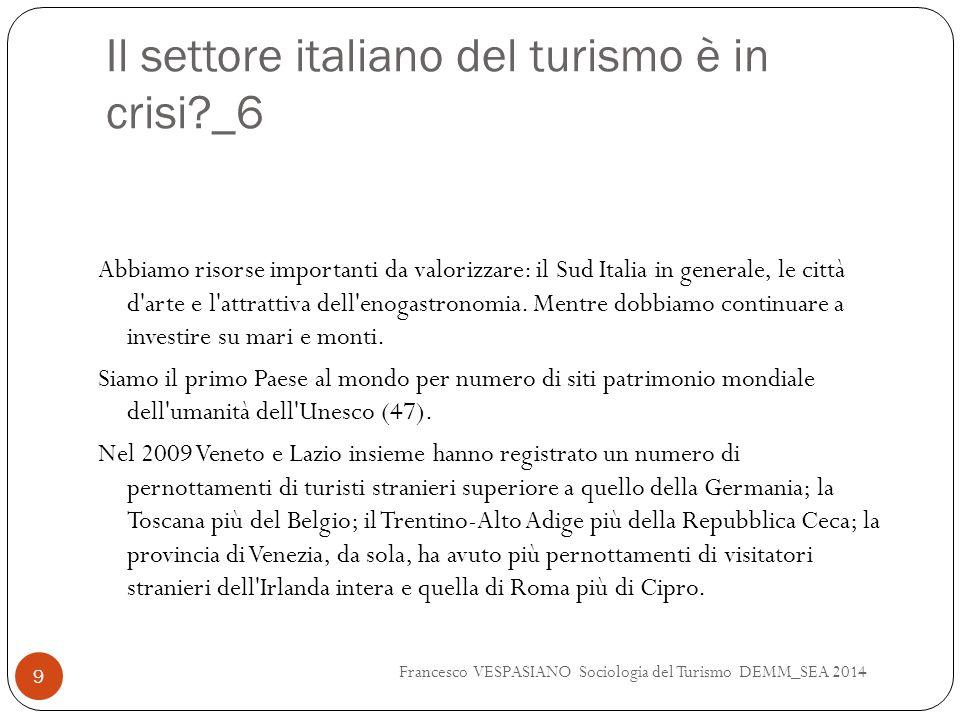 Il settore italiano del turismo è in crisi?_6 Abbiamo risorse importanti da valorizzare: il Sud Italia in generale, le città d arte e l attrattiva dell enogastronomia.