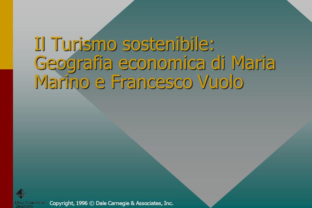 Copyright, 1996 © Dale Carnegie & Associates, Inc. Il Turismo sostenibile: Geografia economica di Maria Marino e Francesco Vuolo