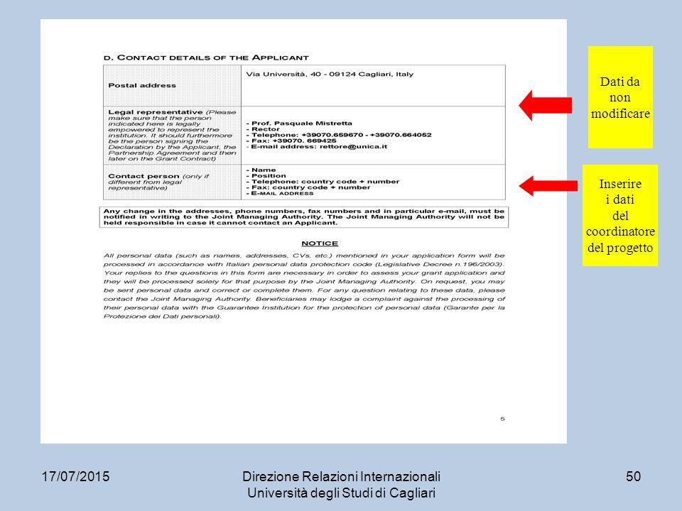 17/07/2015Direzione Relazioni Internazionali Università degli Studi di Cagliari 50 Inserire i dati del coordinatore del progetto Dati da non modificare