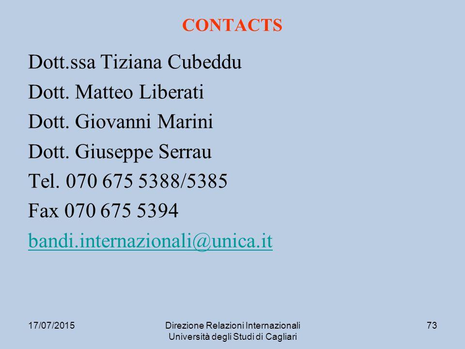 17/07/2015Direzione Relazioni Internazionali Università degli Studi di Cagliari 73 CONTACTS Dott.ssa Tiziana Cubeddu Dott.