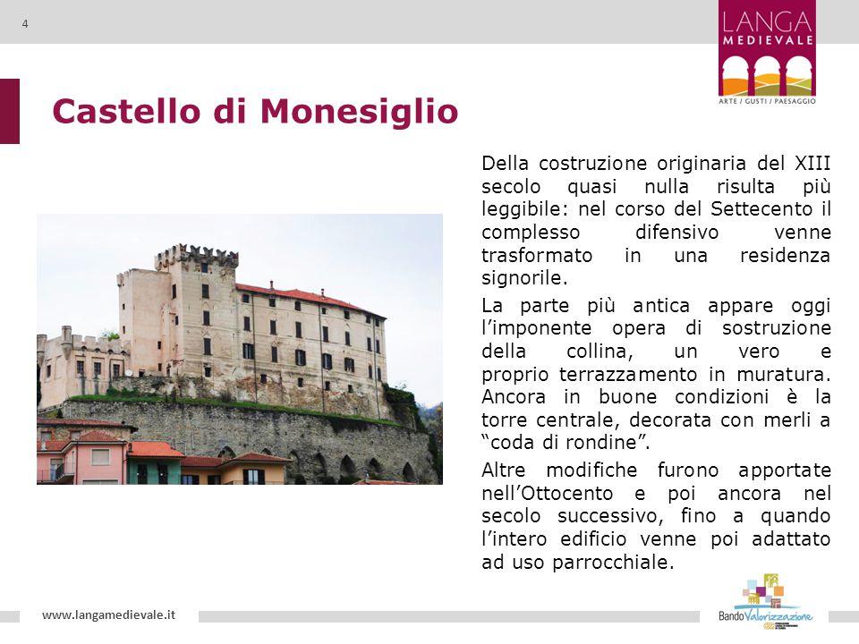 Castello di Monesiglio Della costruzione originaria del XIII secolo quasi nulla risulta più leggibile: nel corso del Settecento il complesso difensivo venne trasformato in una residenza signorile.