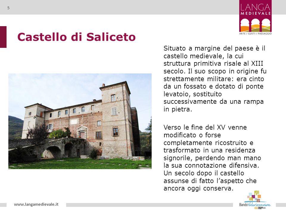 Castello di Saliceto Situato a margine del paese è il castello medievale, la cui struttura primitiva risale al XIII secolo. Il suo scopo in origine fu