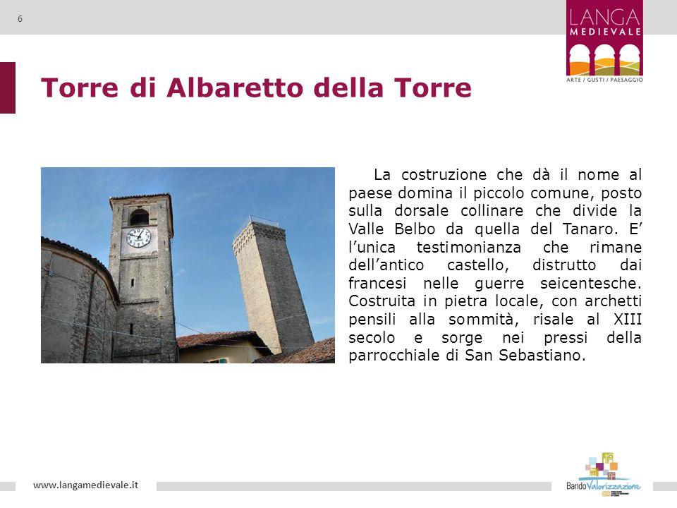 Torre di Albaretto della Torre La costruzione che dà il nome al paese domina il piccolo comune, posto sulla dorsale collinare che divide la Valle Belbo da quella del Tanaro.