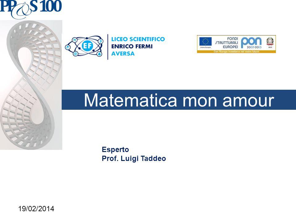 Matematica mon amour Esperto Prof. Luigi Taddeo 19/02/2014
