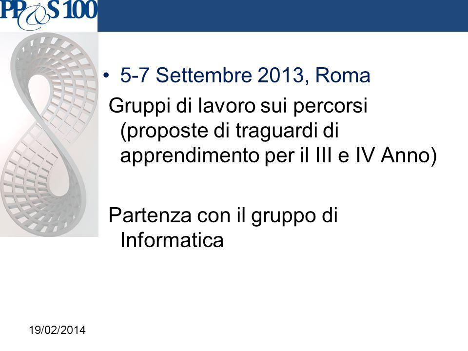 5-7 Settembre 2013, Roma Gruppi di lavoro sui percorsi (proposte di traguardi di apprendimento per il III e IV Anno) Partenza con il gruppo di Informatica 19/02/2014