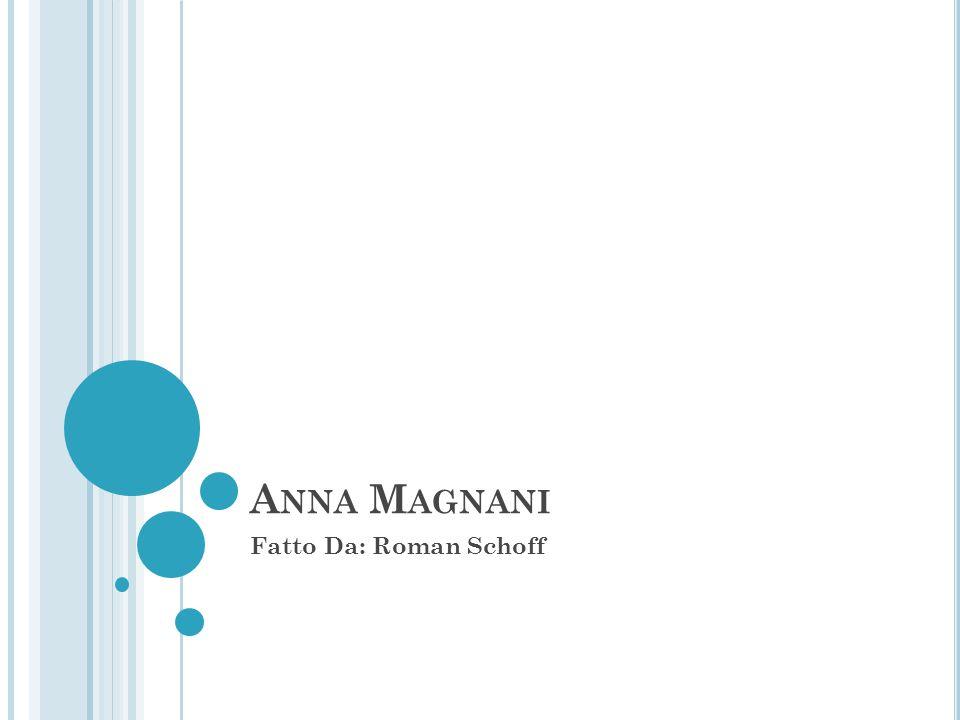P RIMI A NNI 1908 - 7 marzo Anna Magnani nasce a Roma 1916 - inizia a prendere lezioni di pianoforte 1917 - Viene iscritta ad un collegio di Suore Francesi in cui però starà solo pochi mesi.