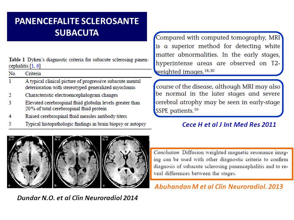 PANENCEFALITE SCLEROSANTE SUBACUTA Dundar N.O. et al Clin Neuroradiol 2014 Cece H et al J Int Med Res 2011 Abuhandan M et al Clin Neuroradiol. 2013