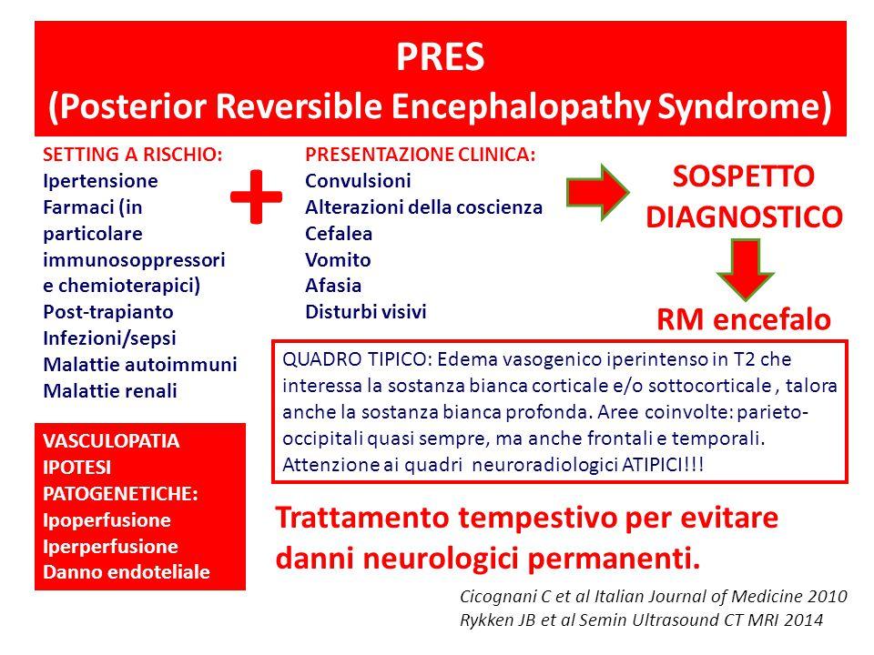 PRES (Posterior Reversible Encephalopathy Syndrome) PRESENTAZIONE CLINICA: Convulsioni Alterazioni della coscienza Cefalea Vomito Afasia Disturbi visi