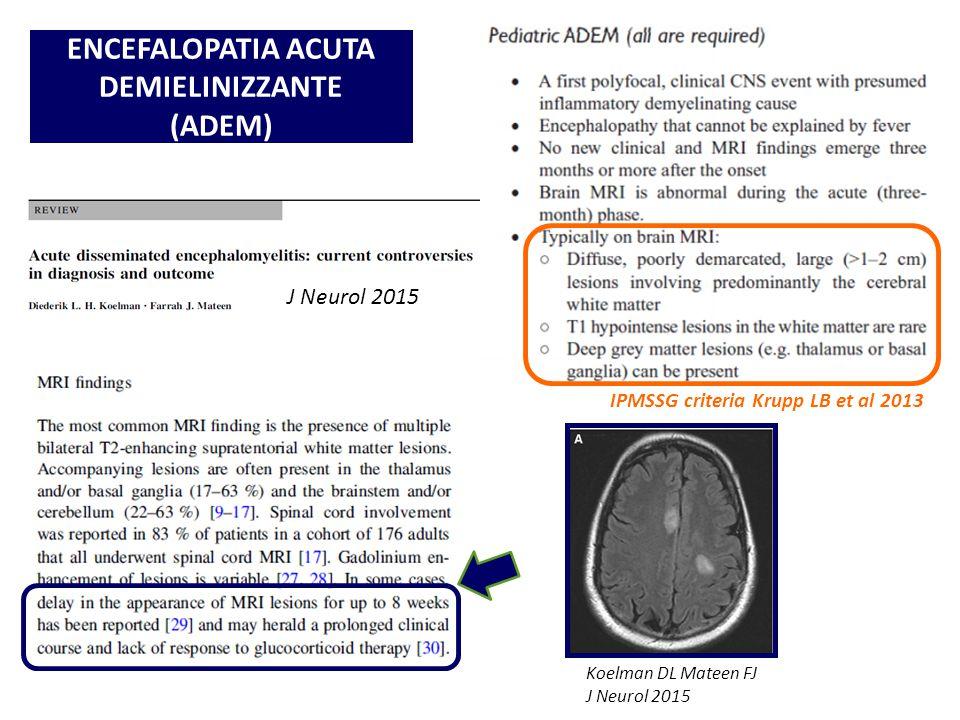 J Neurol 2015 ENCEFALOPATIA ACUTA DEMIELINIZZANTE (ADEM) IPMSSG criteria Krupp LB et al 2013 Koelman DL Mateen FJ J Neurol 2015