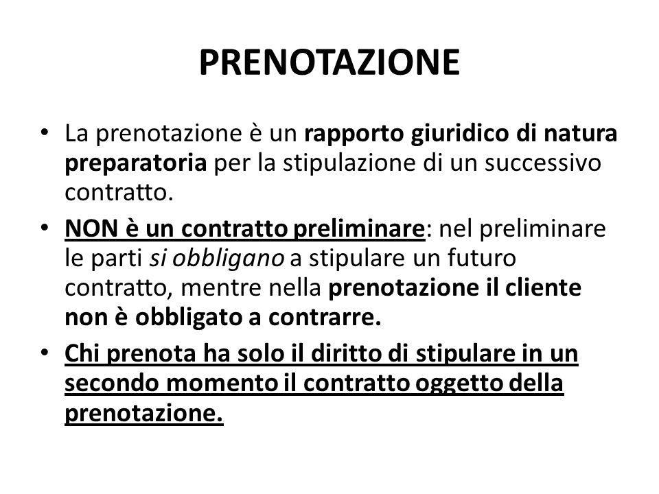 PRENOTAZIONE La prenotazione è un rapporto giuridico di natura preparatoria per la stipulazione di un successivo contratto.