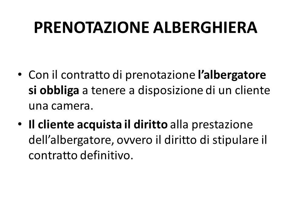 PRENOTAZIONE ALBERGHIERA Con il contratto di prenotazione l'albergatore si obbliga a tenere a disposizione di un cliente una camera.