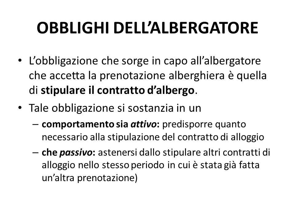 OBBLIGHI DELL'ALBERGATORE L'obbligazione che sorge in capo all'albergatore che accetta la prenotazione alberghiera è quella di stipulare il contratto d'albergo.